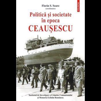 Politica si societate in epoca Ceausescu (HORS COLLECTION)