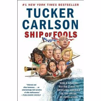Ship of Fools: How a Selfish Ruling Class Is Bringing America to the Brink of Revolution, Paperback - Tucker Carlson
