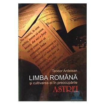 Limba romana si cultivarea ei in preocuparile astrei - Teodor Ardelean