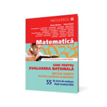 Matematică. Ghid pentru evaluarea naţională. 55 de teste de evaluare după modelul MEN