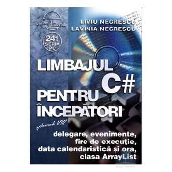 Limbajul C # pentru incepatori. Vol.8 - Liviu Negrescu, Lavinia Negrescu