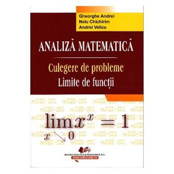Analiza Matematica. Culegere de probleme. Limite de functii - Gheorghe Andrei Nelu Chichirim 978-973-30-3329-5