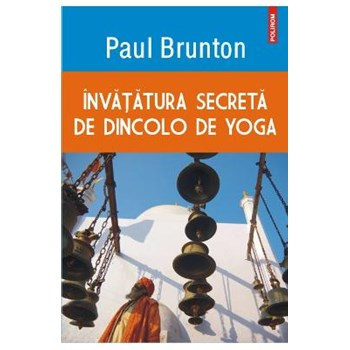 INVATATURA SECRETA DE DINCOLO DE YOGA PAUL BRUNTON