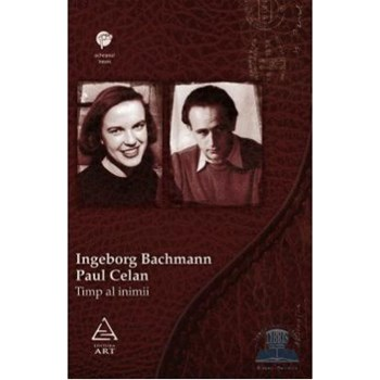 Timp al inimii. Ingeborg Bachmann- Paul Celan. Corespondenta