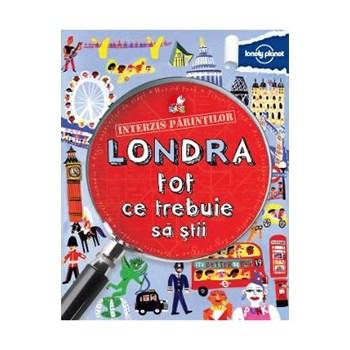 Interzis parintilor. Londra. Tot ce trebuie sa stii - Lonely Planet, editura Litera