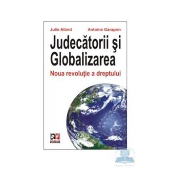 Judecatorii si globalizarea - Julie Allard, Antoine Garapon