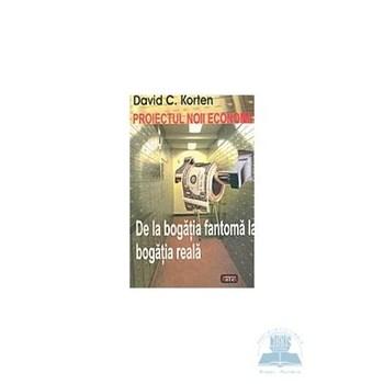 Proiectul noii economii - De la bogatia fantoma la bogatia reala - David C. Korten