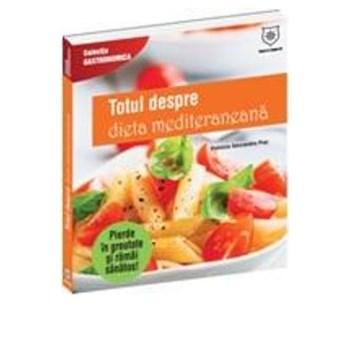 Totul Despre Dieta Mediteraneana - Connie Diekman, Sam Sotiropoulos 602095