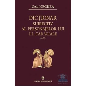 Dictionar subiectiv al personajelor lui I.L.Caragiale a-z vol. i - Gelu Negrea