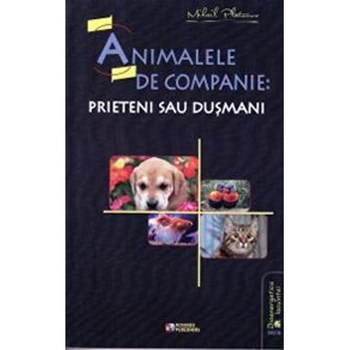 Animalele de companie: prieteni sau dusmani - Mihail Platonov, editura Rovimed