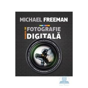 Manual de fotografie digitala - Michael Freeman