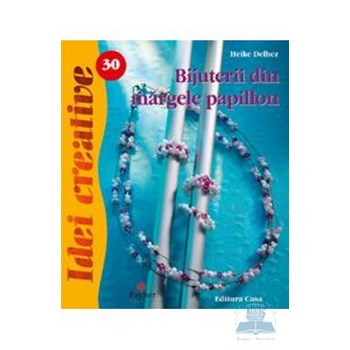 Idei creative 30 - Bijuterii din margele papillon - Heike Delhez 978-606-92214-1-9