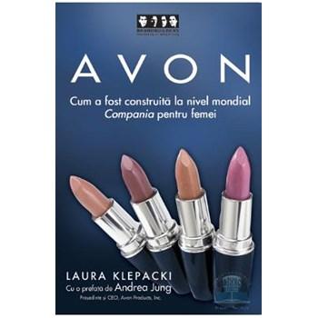 Avon - Cum A Fost Construita La Nivel Mondial Compania Pentru Femei - Laura Klepacki