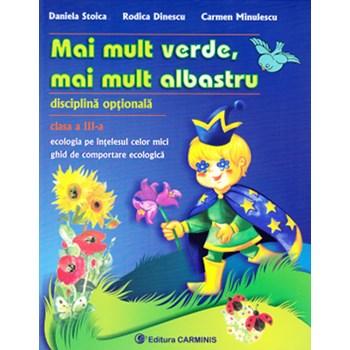 Mai mult verde, mai mult albastru Cls 3 - Daniela Stoica, Rodica Dinescu, Carmen Minulescu, editura Carminis