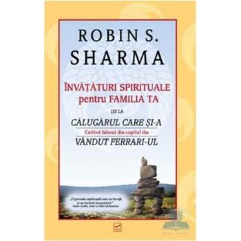 Invataturi spirituale pentru familia ta - Robin S. Sharma