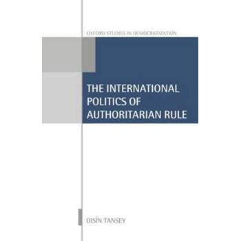 International Politics of Authoritarian Rule (Oxford Studies in Democratization)