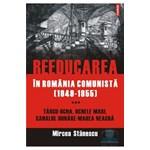 Reeducarea in Romania comunista (1949-1955) Vol.3 - Mircea Stanescu