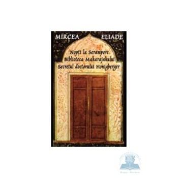 Nopti la Serampore; Biblioteca maharajahului; secretul Doctorului Honigberger - Mircea Eliade