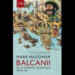 Balcanii, de la sfarsitul Bizantului pana azi - Mark Mazower