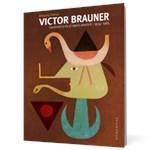 Victor Brauner. Cuvântul scris şi opera plastică, 1934–1965