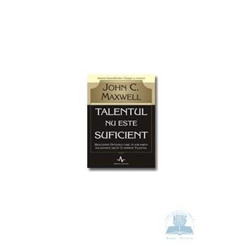 Talentul nu este suficient - John C. Maxwell 364407