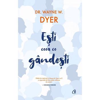 ESTI CEEA CE GANDESTI DR. WAYNE W. DYER