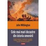 Cele mai mari dezastre din istoria omenirii - John Withington, editura Polirom
